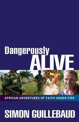 Dangerously Alive: An African Adventure of Faith Under Fire (BOK)