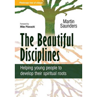 The Beautiful Disciplines: Helping Young People to Develop Their Spiritual Roots (BOK)
