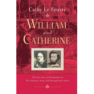 William and Catherine: The Love Story of the Founders of the Salvation Army Told Through Their Lette (BOK)