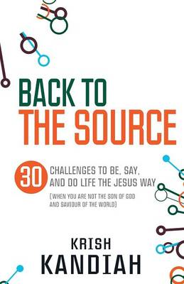 Back to the Source: 30 Challenges to be, Say and Do Life the Jesus Way...When You are Not the Son of (BOK)