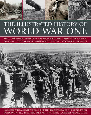 The Illustrated History of World War One: An Authoritative Chronological Account of the Military and (BOK)