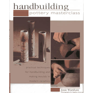 Handbuilding Pottery Masterclass: Practical Techniques for Handbuilding and Making Moulds in Modern (BOK)