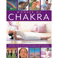 Wonder of Chakra: Apractical Guide to Using the Seven Chakras to Balance and Heal, with More Than 20 (BOK)