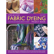 Step-by-step Fabric Dyeing Project Book