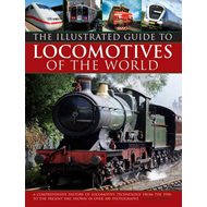 The Illustrated Guide to Locomotives of the World: A Comprehensive History of Locomotive Technology from the 1950s to the Present Day, Shown in Over 300 Photographs (BOK)