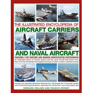 The Illustrated Encyclopedia of Aircraft Carriers and Naval Aircraft: An Illustrated History of Airc (BOK)