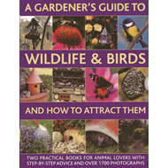 A Gardener's Guide to Wildlife & Birds and How to Attract Them: Two Practical Books for Animal Lover (BOK)