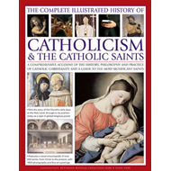 Complete Illustrated History of Catholicism & the Catholic S (BOK)
