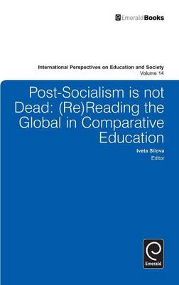 Post-socialism is Not Dead: Reading the Global in Comparative Education (BOK)