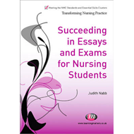 Succeeding in Essays, Exams and OSCEs for Nursing Students (BOK)