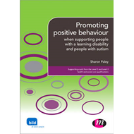 Promoting Positive Behaviour: When Supporting People with a Learning Disability and People with Auti (BOK)