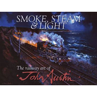 Smoke, Steam & Light: The Railway Art of John Austin (BOK)