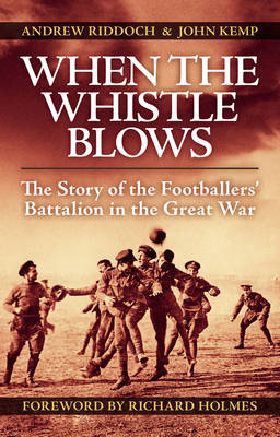 When the Whistle Blows: The Story of the Footballers' Battalion in the Great War (BOK)