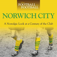 When Football Was Football: Norwich City: A Nostalgic Look at a Century of the Club (BOK)