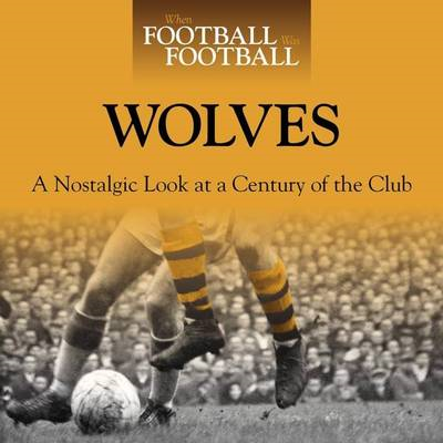 When Football Was Football: Wolves (BOK)