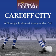 When Football Was Football: Cardiff: A Nostalgic Look at a Century of the Club (BOK)