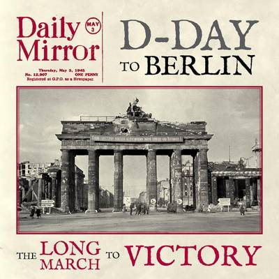 D-Day to Berlin: The Long March to Victory (BOK)