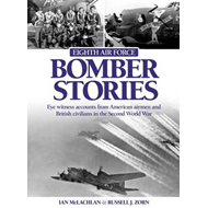 Eighth Air Force Bomber Stories: Eye Witness Accounts from American Airmen and British Civilians in (BOK)