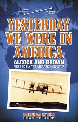 Yesterday We Were in America: Alcock and Brown: First to Fly the Atlantic Non-stop (BOK)