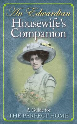 An Edwardian Housewife's Companion: A Guide for the Perfect Home (BOK)