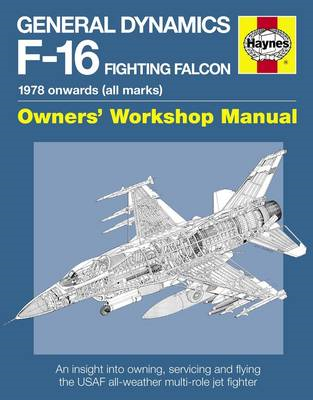 General Dynamics F-16 Fighting Falcon Manual: 1978 Onwards (All Marks) (BOK)