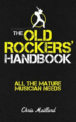 The Old Rockers' Handbook: All the Mature Musician Needs (BOK)