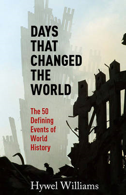 Days That Changed the World: The 50 Defining Events of World History (BOK)