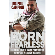 Born Fearless: From Kids' Home to SAS to Pirate Hunter - My Life as a Shadow Warrior (BOK)