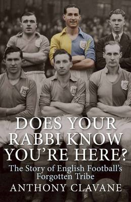 Does Your Rabbi Know You're Here?: The Story of English Football's Forgotten Tribe (BOK)