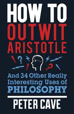 How to Outwit Aristotle: And 34 Other Really Interesting Uses of Philosophy (BOK)