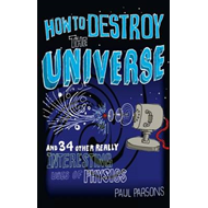 How to Destroy the Universe (BOK)