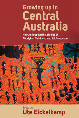 Growing Up in Central Australia: New Anthropological Studies of Aboriginal Childhood and Adolescence (BOK)