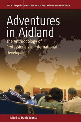 Adventures in Aidland: The Anthropology of Professionals in International Development (BOK)