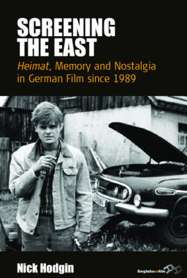 Screening the East: Heimat, Memory and Nostalgia in German Film Since 1989 (BOK)