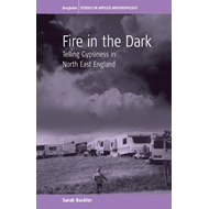 Fire in the Dark: Telling Gypsiness in North East England (BOK)