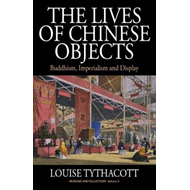 The Lives of Chinese Objects: Buddhism, Imperialism and Display (BOK)