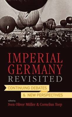 Imperial Germany Revisited: Continuing Debates and New Perspectives (BOK)