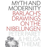 Myth and Modernity: Barlach's Drawings on the Nibelungen (BOK)