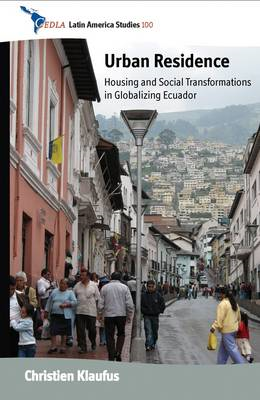 Urban Residence: Housing and Social Transformations in Globalizing Ecuador (BOK)
