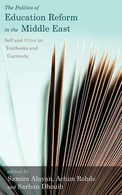 The Politics of Education Reform in the Middle East: Self and Other in Textbooks and Curricula (BOK)