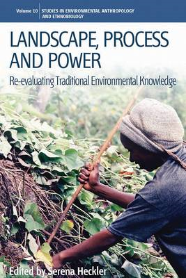 Landscape, Process and Power: Re-evaluating Traditional Environmental Knowledge (BOK)