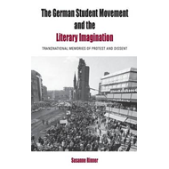 The German Student Movement and the Literary Imagination: Transnational Memories of Protest and Diss (BOK)