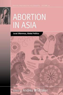 Abortion in Asia: Local Dilemmas, Global Politics (BOK)