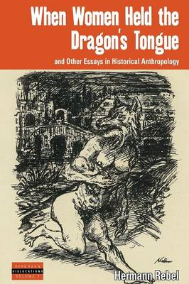 When Women Held the Dragon's Tongue: and Other Essays in Historical Anthropology (BOK)