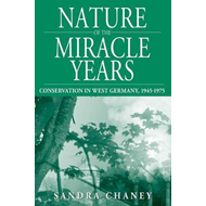 Nature of the Miracle Years: Conservation in West Germany, 1945-1975 (BOK)