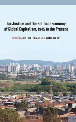 Tax Justice and the Political Economy of Global Capitalism, 1945 to the Present (BOK)