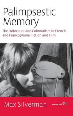 Palimpsestic Memory: The Holocaust and Colonialism in French and Francophone Fiction and Film (BOK)