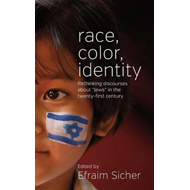 "Race, Color, Identity: Rethinking Discourses About ""Jews"" in the Twenty-first Century (BOK)"