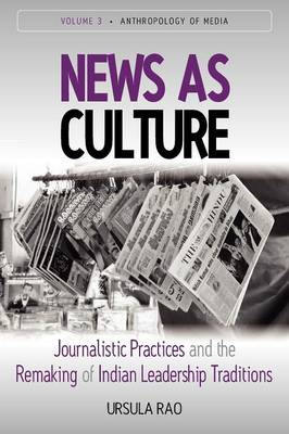 News as Culture: Journalistic Practices and the Remaking of Indian Leadership Traditions (BOK)