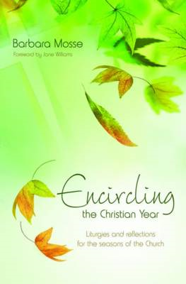 Encircling the Christian Year: Liturgies and Reflections for the Seasons of the Church (BOK)